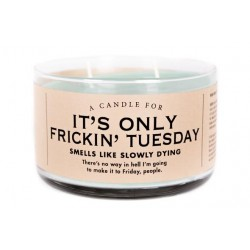 It's Only Fricken' Tuesday Candle